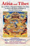 Atisa and Tibet: Life and Works of Dipamkara Srijnana (alias Atisa) in relation to the History and Religion of Tibet with Tibetan Sources