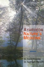 Ayurveda, Nature's Medicine, David Frawley, Subhash Ranade, AYURVEDA Books, Vedic Books