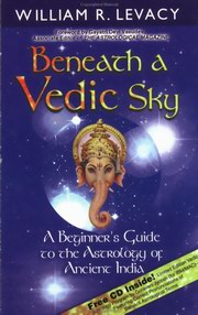 Beneath A Vedic Sky, William Levacy, DIVINATION Books, Vedic Books , jyotish, vedic astrology, bill levacy, beaneat a vedic sky, planetary, nakshastras, vedic, astrology