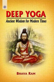 Deep Yoga: Ancient Wisdom for Modern Times, Bhava Ram, YOGA Books, Vedic Books
