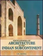 Encyclopaedia of Architecture in the Indian Subcontinent, E.B. Havell, HISTORY Books, Vedic Books