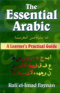 The Essential Arabic : A learner's Practical Guide