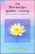 First and Best buddhist Teachings : Sutta Nipata Selections and inspired Essays