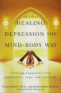 Healing Depression the Mind-Body Way: Creating Happiness with Meditation, Yoga, and Ayurveda