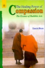 Healing Power of Compassion : The Essence of Buddhist Acts, Pamela Bloom, BUDDHISM Books, Vedic Books , compassion,dalai lama