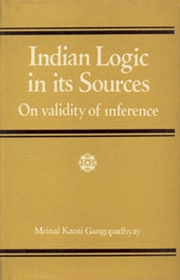 Indian Logic in its Sources: On validity of inference, Mrinal Kanti Gangopadhyay, JUST ARRIVED Books, Vedic Books