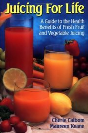 Juicing for Life: A Guide to the Health Benefits of Fresh Fruit and Vegetable Juicing, Cherie Calbom and Maureen Keane, Maureen Keane, NATUROPATHY Books, Vedic Books , Cherie Calbom, Maureen Keane, Juicing for Life a Guide to the health benefits of Fresh Fruit and Vegetable Juicing