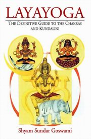 Layayoga: The Definitive Guide to The Chakras and Kundalini, Shyam Sundar Goswami, TANTRA Books, Vedic Books