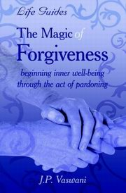 The Magic of Forgiveness, JP Vaswani, RELATIONSHIPS Books, Vedic Books