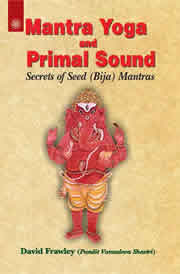 Mantra Yoga and Primal Sound: Secrets of Seed (Bija) Mantras, David Frawley, MANTRA Books, Vedic Books