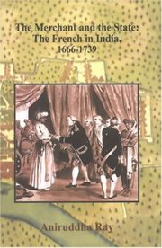 Merchant and the State : The French in India, 1666-1739, Aniruddha Ray, INDIAN HISTORY Books, Vedic Books , pondicherry