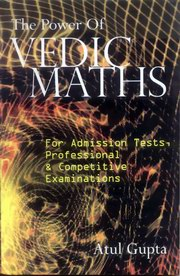 The Power of Vedic Maths: For Admission Tests, Professional and Competitions and Examinations, Atul Gupta, VEDIC MATHEMATICS Books, Vedic Books , The Power of Vedic Maths: For Admission Tests, Professional and Competitions and Examinations, Atul Gupta, Vedic mathematics, maths, Atul Gupta