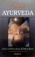 Practical Ayurveda: Secrets for Physical, Sexual and Spiritual Health