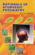 Rationale of Ayurvedic Psychiatry: Foundational Concepts, Traditional Practices and Recent Advances