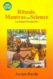 Rituals, Mantras & Science : An Integrated Perspective, Jayant Burde, HINDUISM Books, Vedic Books