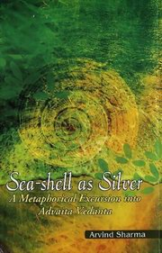 Sea-shell as Silver: A Metaphorical Excursion into Advaita Vedanta, Arvind Sharma, VEDANTA Books, Vedic Books , vedanta