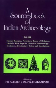 A Source-book of Indian Archaeology (Vol.III), F.R. Allchin, Dilip K.Chakrabarti, Dilip K.Chakrabarti, HISTORY Books, Vedic Books , A Source-book of Indian Archaeology, history, Indian history, Princep, Asokan, archaeology, Allchin, Chakrabarti, Indian coins, inscriptions, Indian art, art