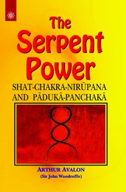 The Serpent Power: Shat-Chakra-Nirupana and Paduka-Panchaka, Sir John Woodroffe (Arthur Avalon), SPIRITUALITY Books, Vedic Books