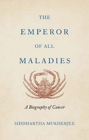 The Emperor of All Maladies: A Biography of Cancer, Siddartha Mukherjee, HEALING Books, Vedic Books