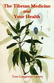 The Tibetan Medicine and Your Health, Tove Langemyr Larsen, HEALING Books, Vedic Books