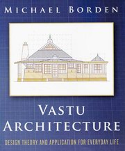 Vastu Architecture: Design Theory and Application for Everyday Life, Michael Borden, VASTU Books, Vedic Books