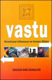 Vastu - Directional Influences on Human Affairs, Niranjan Babu Bangalore, VASTU Books, Vedic Books , vaastu