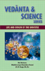 Vedanta and Science Series: Life and Origin of the Universe, Dr. T. D. Singh, VEDANTA Books, Vedic Books