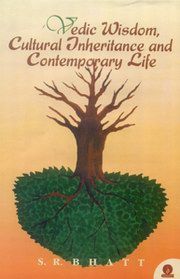 Vedic Wisdom, Cultural Inheritance and Contemporary Life, S.R. Bhatt, PHILOSOPHY Books, Vedic Books