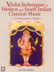 Violin Techniques in Western and South Indian Classical Music, Dr. M. Lalitha, ARTS Books, Vedic Books