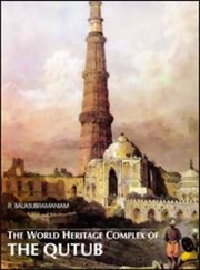 The World Heritage Complex of The Qutub, R. Balasubramaniam, ISLAM Books, Vedic Books