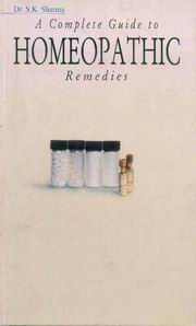 A Complete Guide to Homeopathic Remedies, Dr. S.K. Sharma, HEALING Books, Vedic Books