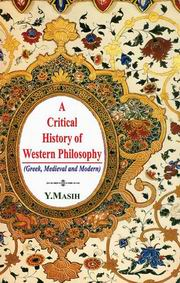 A Critical History of Western Philosophy: Greek, Medieval and Modern, Y. Masih, PHILOSOPHY Books, Vedic Books