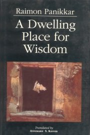 A Dwelling Place for Wisdom, Raimon Panikkar (Tr.), Annemarie S. Kiddar (Tr.), A TO M Books, Vedic Books ,