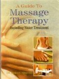 A Guide To Massage Therapy: Including Water Treatment