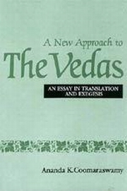 A New Approach to the Vedas, Ananda K. Coomaraswamy, SPIRITUAL TEXTS Books, Vedic Books