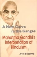 A New Curve In The Ganges Mahatma Gandhi`s Interpretation of Hinduism