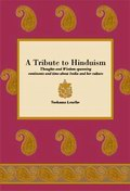 A Tribute to Hinduism: Thoughts and Wisdom spanning continents and time about India and her culture