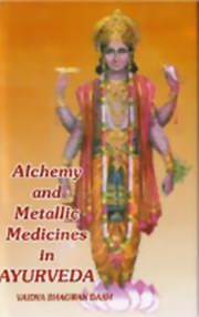 Alchemy and Metallic Medicines In Ayurveda, Vaidya Bhagwan Dash, AYURVEDA Books, Vedic Books