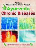 All You Wanted to Know About Ayurveda & Chronic Diseases
