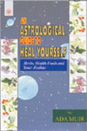 An Astrological Guide to Heal Yourself: Herbs, Health Foods and Your Zodiac, Ada Muir, HEALING Books, Vedic Books