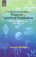 An Illustrated Guide To Magical & Spiritual Symbolism