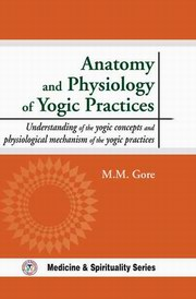 Anatomy and Physiology of Yogic Practices, Dr. Makarand Madhukar Gore, YOGA Books, Vedic Books