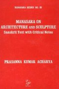 Manasara on Architecture and Sculpture : Sanskrit Text with Critical Notes - Manasara Series 3