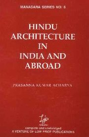 Hindu Architecture in India and Abroad - Manasara Series 6, Prasanna Kumar Acharya, ARTS Books, Vedic Books