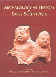 Archaeology as History in early South Asia, Edited by Himanshu Prabha Ray, Carla M. Sinopoli, A TO M Books, Vedic Books ,