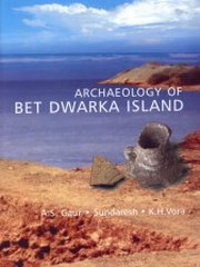 Archaeology of Bet Dwarka Island : An Excavation Report, A.S. Gaur, Sundaresh, K.H. Vora, HISTORY Books, Vedic Books