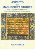 Aspects of Manuscript Studies: Veda, Classical Sanskrit Literature, Dharmasastra, Puranas and Manuscriptology