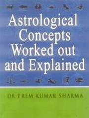 Astrological Concepts Worked Out and Explained, Dr. Prem Kumar Sharma, DIVINATION Books, Vedic Books