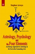Astrology, Psychology and the Four Elements: An Energy Approach to Astrology & Its Use in the Counseling Arts
