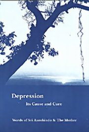 Depression: Its Cause and Cure, Sri Aurobindo, The Mother, MASTERS Books, Vedic Books